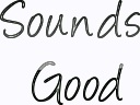 What does sounds good mean?