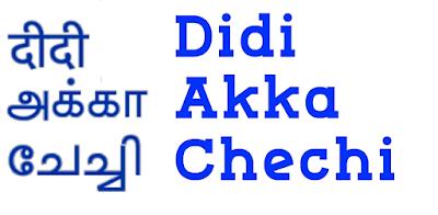 Didi, Akka, Chechi - Hindi, Tamil, Malayalam for Elder Sister